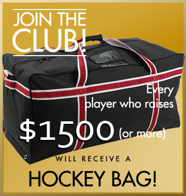 Join hte Club - Join the Club! Every player who raises $1500 will receive a Hockey Bag!